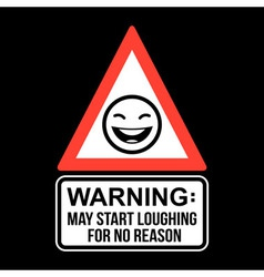 Warning may start loughing for no reason t-shirt vector