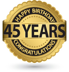 Happy birthday 45 years gold label vector