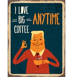 Retro metal sign i love big coffee vector