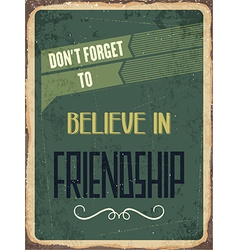 Retro metal sign believe in fiendship vector
