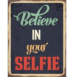 Retro metal sign believe in your selfie vector