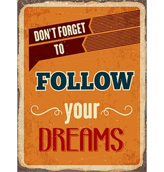 Retro metal sign follow your dreams vector