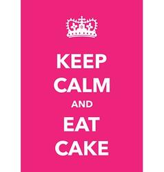 Keep calm eat cake vector