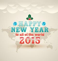 Happy new year to all of the world 2015 greeting c vector