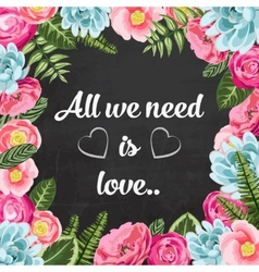 All we need is love pahrse with painted flowers vector