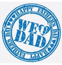 Happy fathers day we love you dad stamp vector