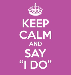 Keep calm and say i do poster quote vector
