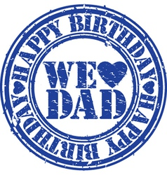 Happy birthday we love dad stamp vector