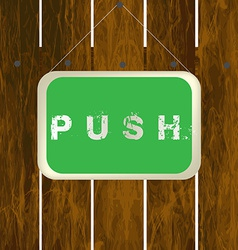Push sign hanging on a wooden fence vector