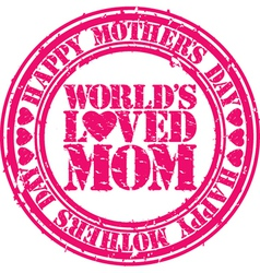 Happy mothers day worlds loved mom grunge stamp vector