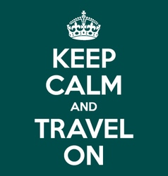 Keep calm and travel on poster quote vector