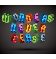 Wonders never cease greeting phrase made with 3d vector