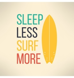 Surf typography sleep less surf more t vector