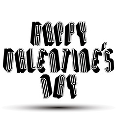 Happy valentines day greeting phrase made with 3d vector