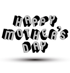 Happy mothers day greeting phrase made with 3d vector