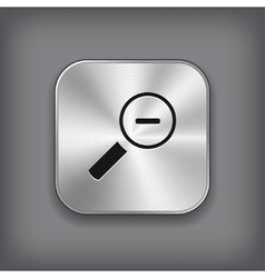 Magnifier icon with minus sign - metal app button vector