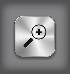Magnifier icon with plus sign - metal app button vector