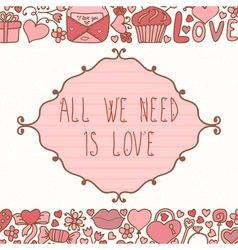 Greeting card all we need is love abstract vector