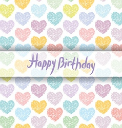 Happy birthday card pattern with sketch hearts on vector