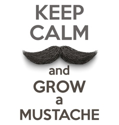 Keep calm and grow a mustaches vector