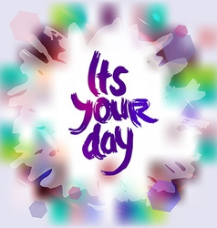 Its your day freehand drawing grunge sketch card vector