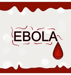 Ebola word with virus and blood background vector