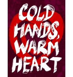 Cold hands warm heart typography vector