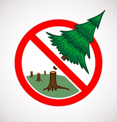 Stop cutting down trees sign vector