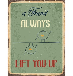 Retro metal sign a friend always lift you up vector