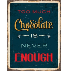 Retro metal sign too much chocolate is never vector
