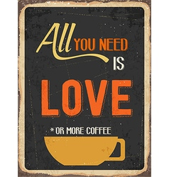 Retro metal sign all you need is love or more vector