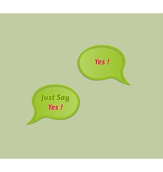 Speak bubble with just say yes and answer yes vector