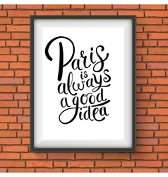 Paris is always a good idea concept on a frame vector