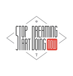 Stop dreaming start doing wise saying vector