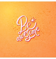 Be awesome concept design on orange background vector