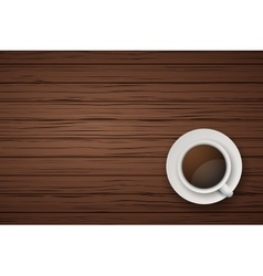 Cup of coffee or tea on the table dark wood vector