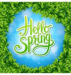 Hello spring on sky blue ringed by green leaves vector