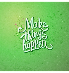 Make things happen concept on light green vector