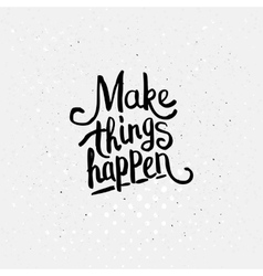 Make things happen concept vector