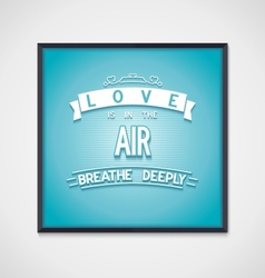 Poster love is in the air breathe deeply vector