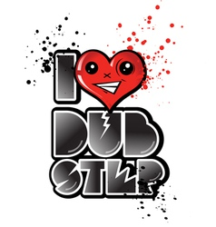 I love dub step with happy heart vector