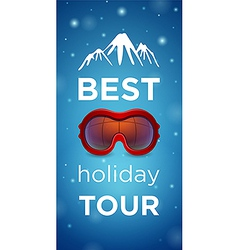 Best holiday tour and mountain with ski goggles vector