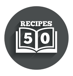 Cookbook sign icon 50 recipes book symbol vector