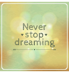 Motivational retro card never stop dreaming vector