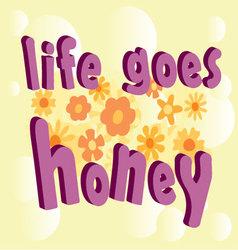 3d text life goes honey vector