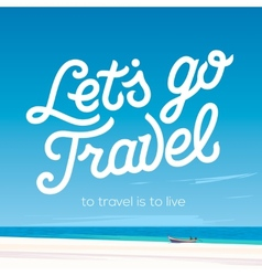 Lets go travel vacations and tourism concept vector