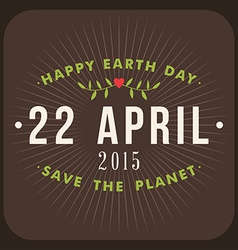 Vintage typographic design poster for earth day vector