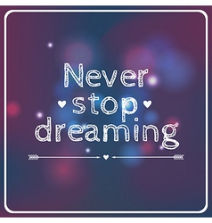 Motivational card never stop dreaming vector