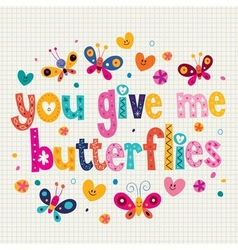 You give me butterflies card vector