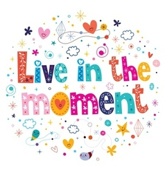 Live in the moment vector